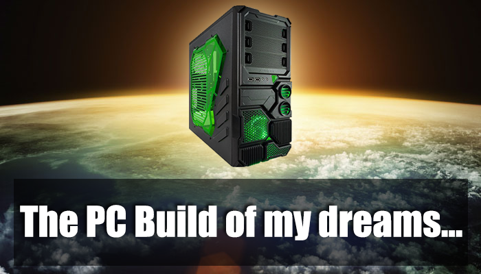 pc build dream