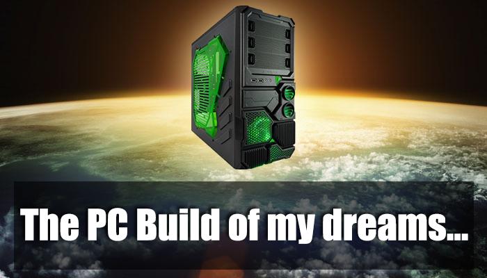 pc build dream