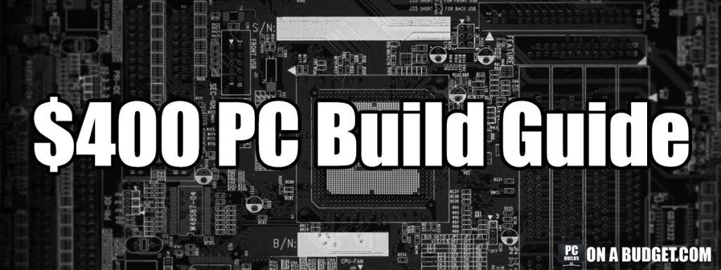 $400 Dollar Gaming PC Build