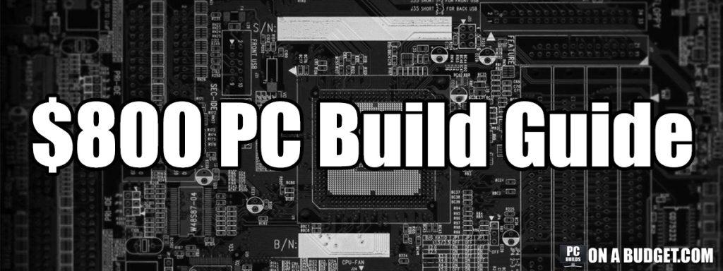 Good PC Build Under 800