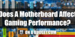 Does A Motherboard Affect Gaming Performance?
