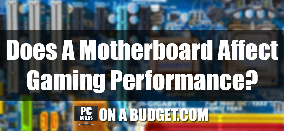 Does A Motherboard Affect Gaming Performance