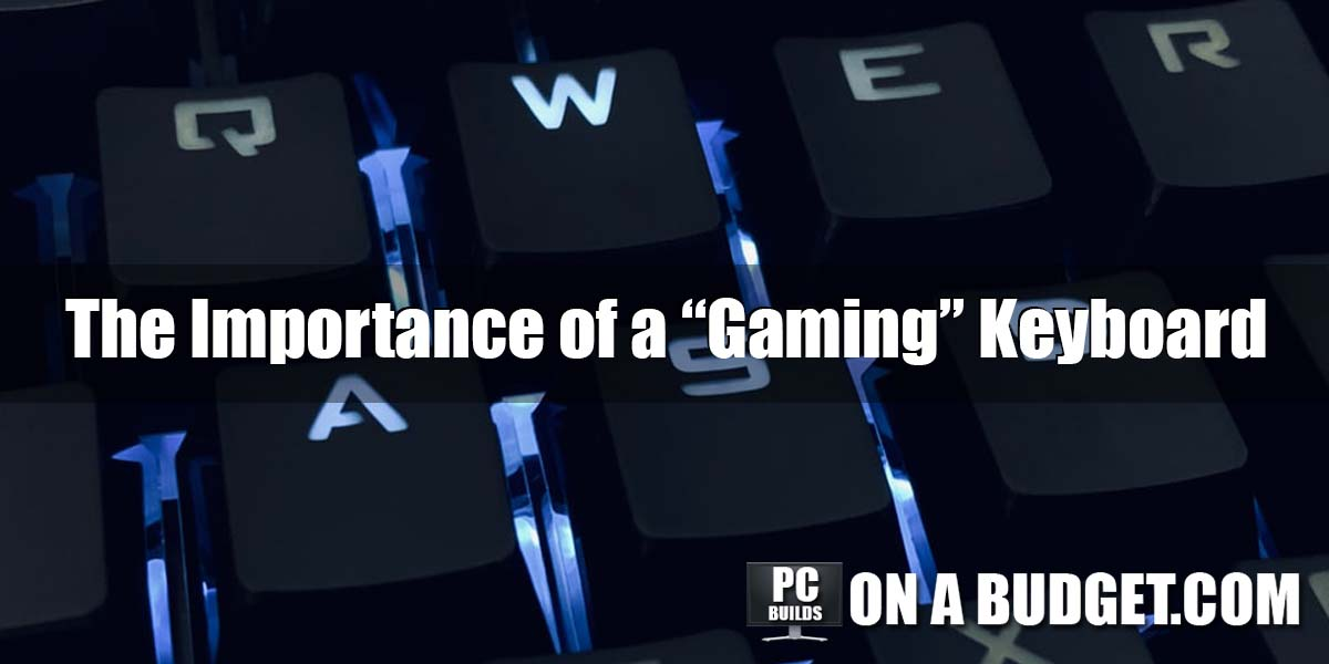 """The Importance of a """"Gaming"""" Keyboard: Everything You Need To Know"""