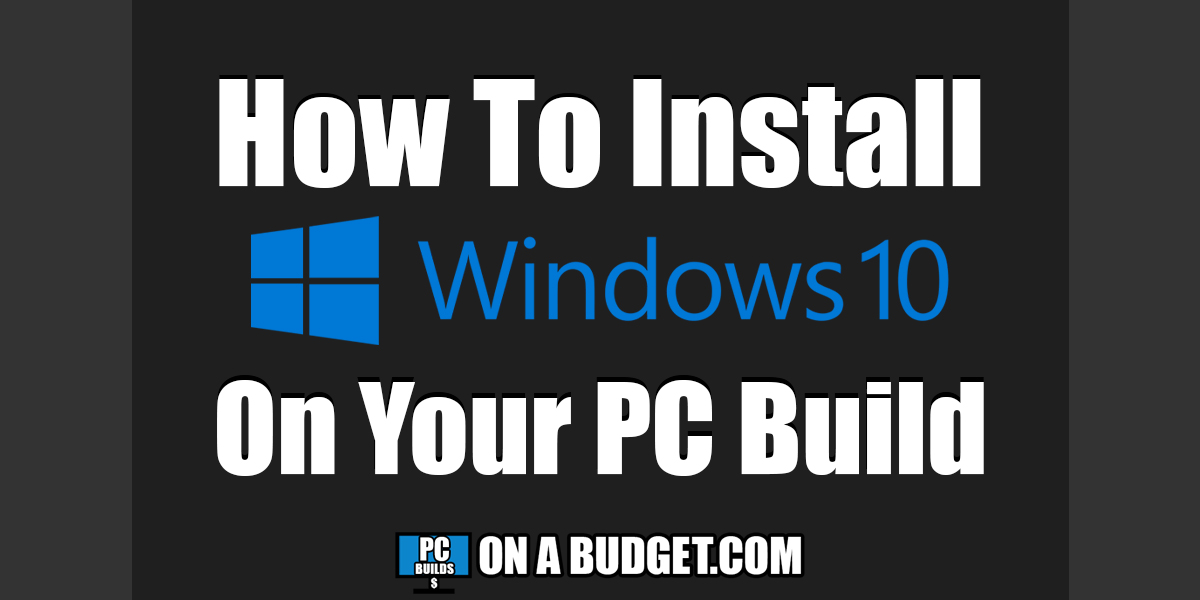 How To Quickly Install Windows 10 On Your New PC Build