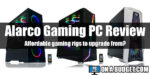 Alarco Gaming PC Review 2021, Affordable Rigs To Upgrade From?